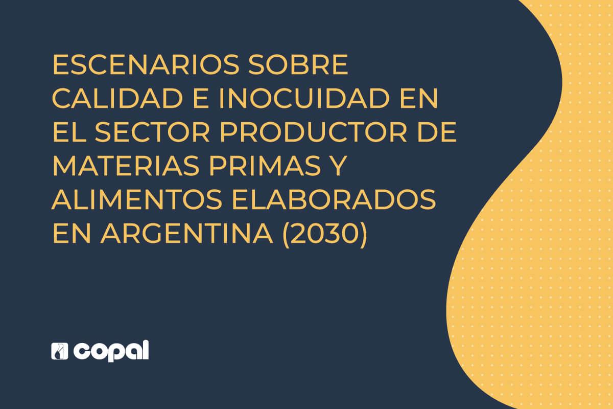 Escenarios sobre calidad e inocuidad en el sector productor de materias primas y alimentos elaborados en Argentina (2030)