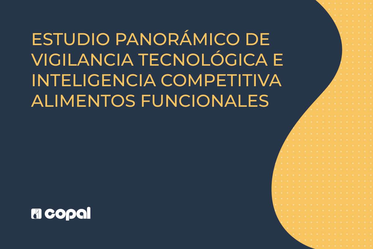 ESTUDIO PANORÁMICO DE VIGILANCIA TECNOLÓGICA E INTELIGENCIA COMPETITIVA ALIMENTOS FUNCIONALES